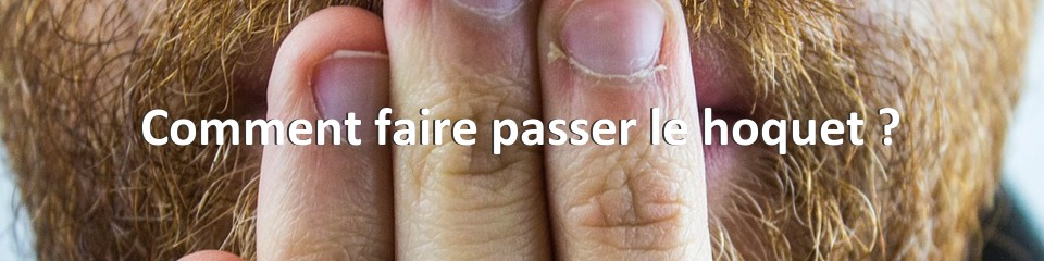 Comment faire passer le hoquet ?
